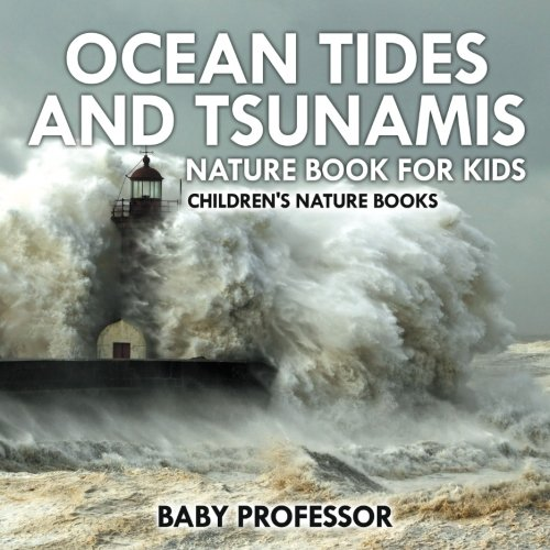 Ocean Tides and Tsunamis - Nature Book for Kids  Children's Nature Books pdf