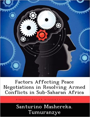 Book Factors Affecting Peace Negotiations in Resolving Armed Conflicts in Sub-Saharan Africa by Tumuranzye Santurino Mashereka. (2012-09-17)