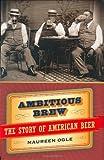Ambitious Brew, Maureen Ogle, 0151010129