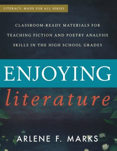 Enjoying Literature: Classroom Ready Materials for Teaching Fiction and Poetry Analysis Skills in the High School Grades (Literacy: Made for All) (Aspects Of Teaching And Learning In Secondary Schools)