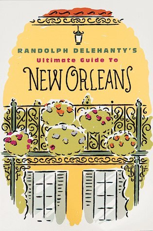 Randolph Delehanty's Ultimate Guide To New Orleans