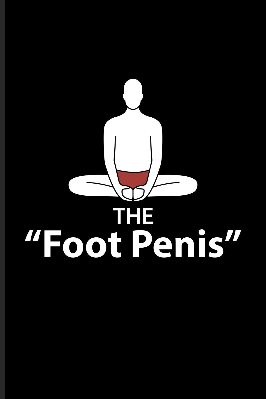 Buy The Foot Penis Funny Yoga Poses Journal For Funny Yoga Quotes Yoga At Home Yogi Lifestyle Relaxation Balance Mindfulness Meditation Fans 6x9 100 Blank Lined Pages Book Online