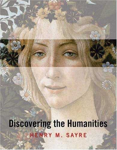 By Henry M. Sayre: Discovering the Humanities First (1st) Edition