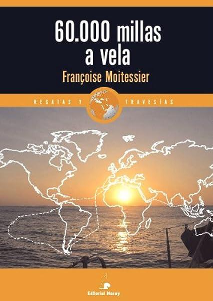 60.000 millas a vela (Relatos de regatas y travesías): Amazon.es: Moitessier, Françoise, Zendrera Tomás, Jorge: Libros