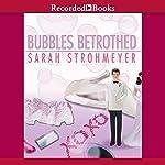Bubbles Betrothed: A Bubbles Yablonsky Mystery   Sarah Strohmeyer