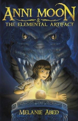 Anni Moon and The Elemental Artifact: An Elemental Fantasy Adventure (The Anni Moon Series) (Volume 1) PDF ePub book