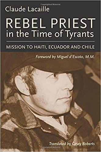 Book Rebel Priest in the Time of Tyrants: Mission to Haiti, Ecuador and Chile by Claude Lacaille (2015-06-15)