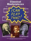 I Can Play That! Classical Masterpieces, , 0711942323