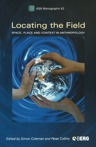 Locating the Field: Space, Place and Context in Anthropology (Association of Social Anthropologists Monographs)