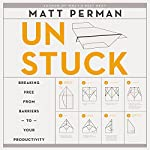Unstuck: Breaking Free from Barriers to Your Productivity | Matthew Aaron Perman