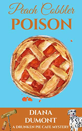 Peach Cobbler Poison (The Drunken Pie Cafe Cozy Mystery Book 1) by [DuMont, Diana]