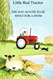Little Red Tractor - The Day Auntie Ellie went for a Swim: Volume 2 (Original Little Red Tractor Stories)