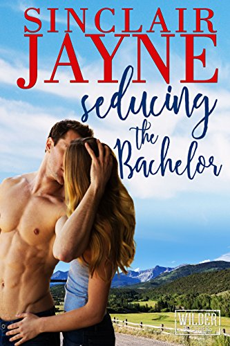 Seducing the Bachelor (The Wilder Brothers Book 1) by [Jayne, Sinclair]