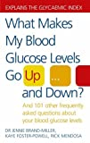 img - for What Makes My Blood Glucose Levels Go Up...And Down?: And 101 other frequently asked questions about your blood glucose levels by Jennie Brand-Miller Kaye Foster-Powell & Rick Mendosa (2005-07-07) book / textbook / text book