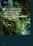 Biochemistry Laboratory Manual for Undergraduates : An Inquiry-Based Approach, Gerczei Fernandez, Timea and Pattison, Scott, 3110411326