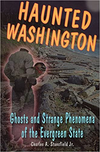 Haunted Washington: Ghosts and Strange Phenomena of the Evergreen State (Haunted Series) Paperback – January 19, 2011 by Jr. Stansfield, Charles A. (Author), Alan Wycheck (Author)