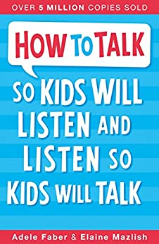 How to Talk so Kids Will Listen and Listen so Kids Will Talk by [Faber, Adele, Elaine Mazlish]