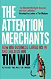 img - for The Attention Merchants: The Epic Struggle to Get Inside Our Heads book / textbook / text book