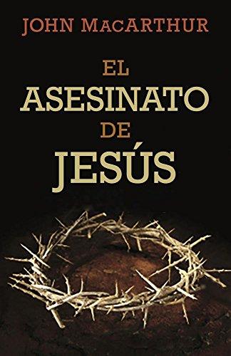 El asesinato de Jesus (Spanish Edition) [John MacArthur] (Tapa Blanda)