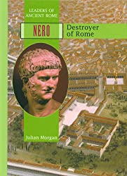 Nero: Destroyer of Rome (Leaders of Ancient Rome)