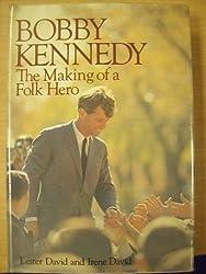 Bobby Kennedy : The Making of a Folk Hero