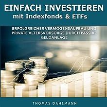 Einfach investieren mit Indexfonds und ETFs: Erfolgreicher Vermögensaufbau und private Altersvorsorge durch passive Geldanlage Hörbuch von Thomas Dahlmann Gesprochen von: Axel Maluschka