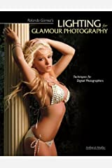 Rolando Gomez's Lighting for Glamour Photography: Techniques for Digital Photographers Kindle Edition