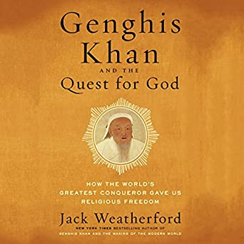 Genghis Khan And The Quest For God How Worlds Greatest Conqueror Gave Us Religious Freedom