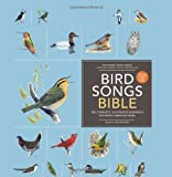 Bird Songs Bible: The Complete, Illustrated Reference for North American Birds by unknown (2010)