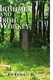 Irishmen and Irish Whiskey, Joe Dorsey, 1441572023