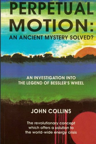 Perpetual Motion; An Ancient Mystery Solved?