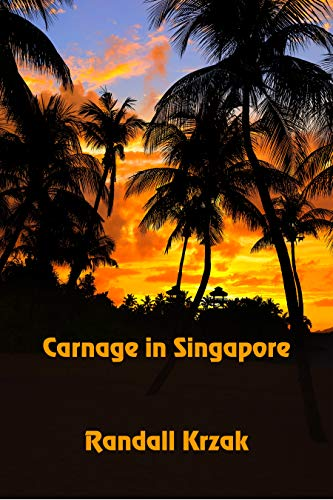 Carnage in Singapore by [Krzak, Randall ]
