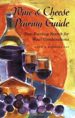 Wine & Cheese Pairing Guide: Your Exciting Search for Wow! Combinations (Cheese Pairing Guide)