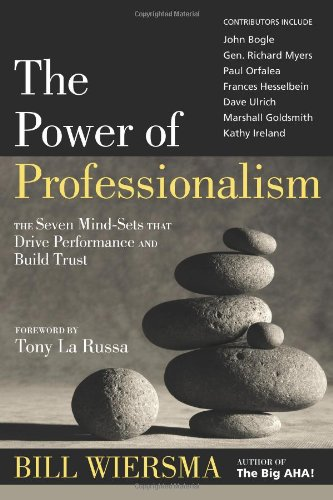 Power of Professionalism : The Seven Mind-Sets That Drive Performance and Build Trust