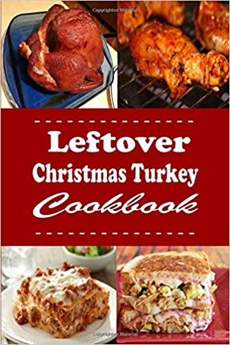 Leftover Christmas Turkey Cookbook Turkey Pot Pie Turkey Sandwich And Other Recipes For Leftover Holiday Turkey Christmas Cookbook Amazon Co Uk Sommers Laura 9781089403562 Books
