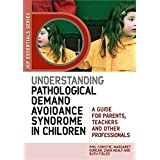 Understanding Pathological Demand Avoidance Syndrome in Children: A Guide for Parents, Teachers and Other Professionals (JKP