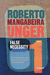 False Necessity: Anti-Necessitarian Social Theory in the Service of Radical Democracy, Revised Edition (Politics, Volume 1)