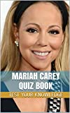 Mariah Carey Quiz Book - 100 Fun & Fact Filled Questions About Pop / R&B Singer Mariah Carey