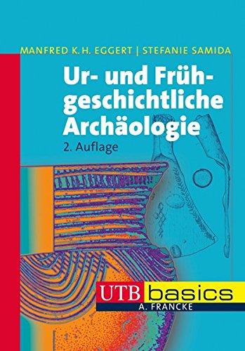 Ur- und Frühgeschichtliche Archäologie (utb basics, Band 3254)