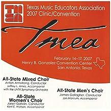2007 Texas Music Educators Association: All-State Mixed Choir, Men's Choir, Women's Choir