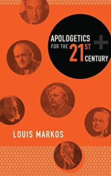 Apologetics for the Twenty-First Century by [Markos, Louis]