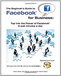 The Beginner's Guide to Facebook for Business: Tap into the power of Facebook in just minutes a day (Supreme Social Media)