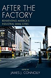 After the Factory: Reinventing America's Industrial Small Cities (Comparative Urban Studies)