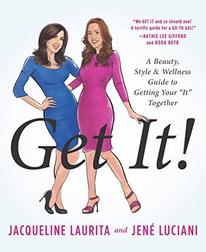 "Get It!: A Beauty, Style, and Wellness Guide to Getting Your ""It"" Together -"