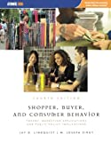 Shopper, Buyer, and Consumer Behavior : Theory, Marketing Applications and Public Policy Implications, Lindquist, Jay D. and Sirgy, M. Joseph, 1426637012
