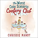 The Worst Case Scenario Cookery Club Audiobook by Chrissie Manby Narrated by Karen Cass