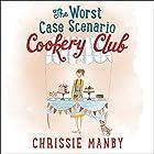 The Worst Case Scenario Cookery Club Hörbuch von Chrissie Manby Gesprochen von: Karen Cass