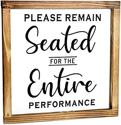 Please Remain Seated For The Entire Performance Sign Funny Modern Farmhouse Decor Sign Cute Guest Bathroom Decor Wall Art Rustic Home Decor Sign For Bathroom Wall With Funny Quotes 12x12 Inch
