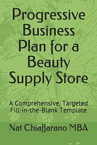 Progressive Business Plan for a Beauty Supply Store: A Comprehensive, Targeted Fill-in-the-Blank Template -