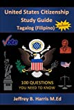 img - for U.S. Citizenship Study Guide - Tagalog: 100 Questions You Need To Know (Tagalog Edition) book / textbook / text book